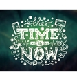 Time Is Now - modern lettering on abstract vector image vector image