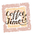 coffee time lettering on grunge background vector image vector image