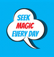 comic speech bubble with phrase seek magic every vector image vector image