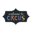 cute poster with welcome to circus lettering vector image