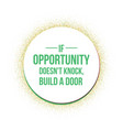 if opportunity does not knock quotes vector image
