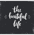 The Beautiful Life Hand drawn typography poster vector image vector image