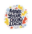 make your own luck hand drawn lettering vector image vector image