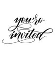 brush calligraphy you are invited vector image vector image