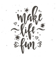 Make life fun Inspirational Hand drawn vector image vector image
