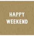 Happy weekend1 vector image vector image