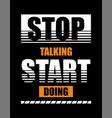 typography stop talking start doing vector image vector image