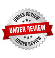 under review 3d silver badge with red ribbon vector image vector image