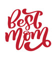 best mom handwritten lettering text for greeting vector image