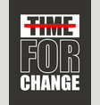 time for change for t-shirt design vector image vector image