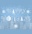 hand drawn lettering - happy holidays elegant vector image