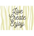 Live create enjoy inscription Greeting card with vector image vector image