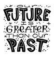 our future is greater than our past vector image vector image