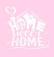 abstract house with phrase home sweet home vector image vector image
