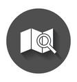 location icon loupe with map flat icon with long vector image vector image
