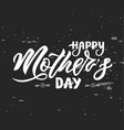 hand lettering happy mother s day on chalkboard vector image vector image