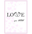 love you mom vertical pink greeting card vector image