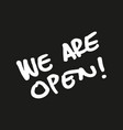 we are open handwriting sign vector image