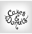 Hand-drawn Lettering Cakes and Donuts vector image vector image