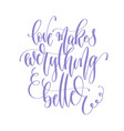 love makes everything better - hand lettering vector image vector image