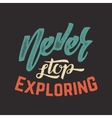 Never Stop Exploring Abstract Retro vector image vector image