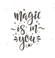 Magic is in you Inspirational Hand drawn vector image vector image