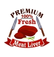 Butcher shop sign with fresh meat liver vector image