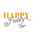 Handwritten inscription Happy Friday vector image vector image