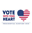 vote with your heart - presidential election vector image vector image