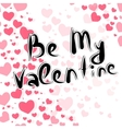 Handdrawing lettering Be My Valentine vector image