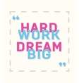 Hard work dream big - creative motivation quote vector image