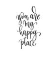 you are my happy place - hand lettering vector image vector image