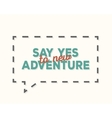 Say yes to new adventure - typography design t vector image vector image