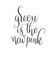 green is new pink - hand lettering inscription vector image