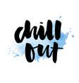 slogan chill out phrase graphic print fashion vector image