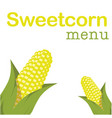 sweetcorn menu sweetcorn background image vector image