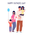 happy father day family holiday dad hold cute vector image