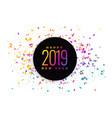2019 celebration colorful confetti background vector image