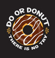 donuts quote and saying good for design vector image vector image