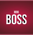 mini boss life quote with modern background vector image vector image