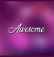 awesome life quote with modern background vector image vector image