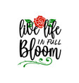 live life in full bloom quote lettering vector image vector image