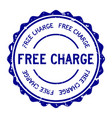 grunge blue free charge word round rubber seal vector image vector image