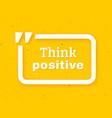 think positive quote typographic background