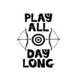 play all day long hand drawn style typography vector image vector image