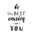 be the best version of you - hand drawn lettering vector image vector image