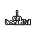 bold text i am beautiful inspiring quotes text vector image