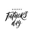 happy fathers day brush calligraphy lettering vector image