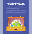 time to travel poster with open suitcase and globe vector image
