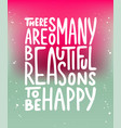 there are so many beautiful reasons to be happy vector image vector image